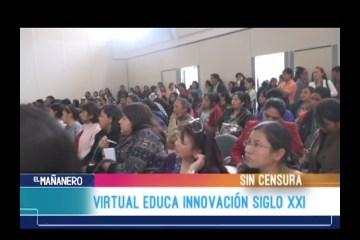"""SIN CENSURA: VIRTUAL EDUCA """"INNOVACIÓN Y EDUCACIÓN EN EL SIGLO XXI"""""""