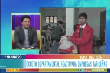 TEMA DEL DÍA: DECRETO DEPARTAMENTAL REACTIVA EMPRESAS TARIJEÑAS