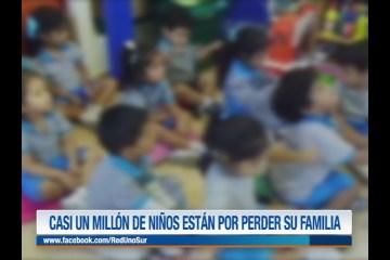 CASI UN MILLÓN DE NIÑOS ESTÁN POR PERDER SU FAMILIA
