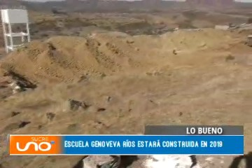 LO BUENO: ESCUELA GENOVEVA RÍOS ESTARÁ CONSTRUIDA EN 2019