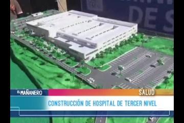 CONSTRUCCIÓN DE HOSPITAL DE TERCER NIVEL