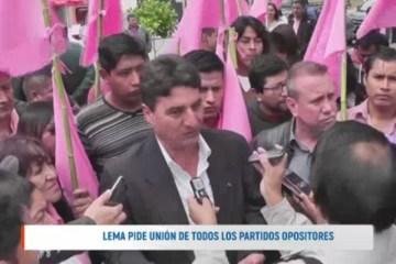 LEMA PIDE UNIÓN DE TODOS LOS PARTIDOS OPOSITORES