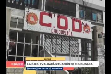 LA C.O.D. EVALUARÁ LA SITUACIÓN DE CHUQUISACA