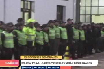 POLICÍA, FF.AA., JUECES Y FISCALES SERÁN DESPLEGADOS