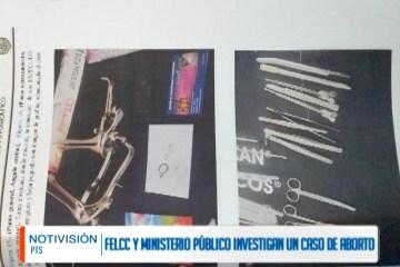 FELCC Y MINISTERIO PÚBLICO INVESTIGAN UN CASO DE ABORTO