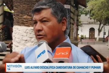 LUIS ALFARO DESCALIFICA CANDIDATURA DE CAMACHO Y PUMARI
