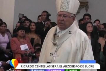 RICARDO CENTELLAS SERÁ EL NUEVO ARZOBISPO DE SUCRE