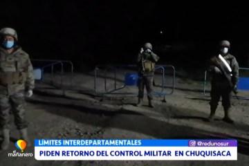 PIDEN RETORNO DEL CONTROL MILITAR EN MUNICIPIOS DE CHUQUISACA