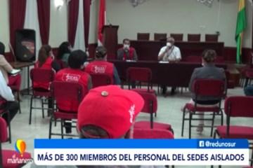 MÁS DE 300 MIEMBROS DEL PERSONAL DE SEDES AISLADOS