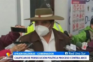 GOBERNADOR CALIFICA DE PERSECUCIÓN POLÍTICA EL PROCESO CONTRA ARCE