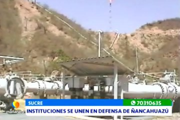 INSTITUCIONES SE ÚNEN EN DEFENSA DE ÑANCAHUAZÚ