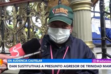 DAN MEDIDAS SUSTITUTIVAS A PRESUNTO AGRESOR DE TRINIDAD MAMANI