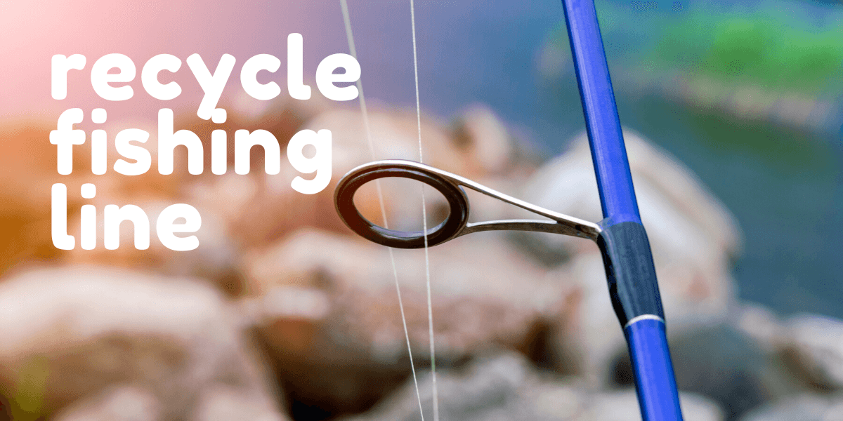 recycle fishing line