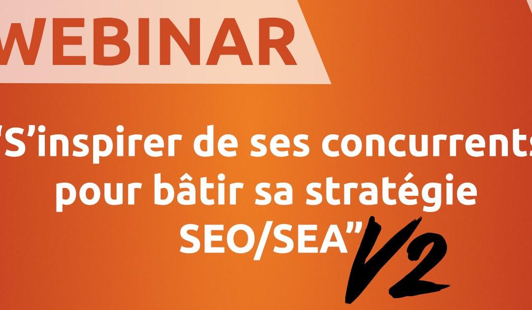 [Webinar] Comment s'inspirer de ses concurrents pour bâtir sa stratégie SEO/SEA ?