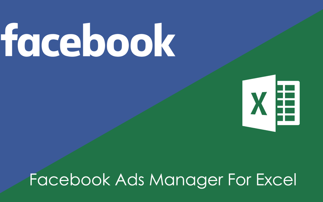 Facebook Ads Manager For Excel, le plugin qui va révolutionner nos rapports