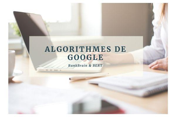 Algorithmes de Google : comprendre RankBrain et BERT pour booster son SEO