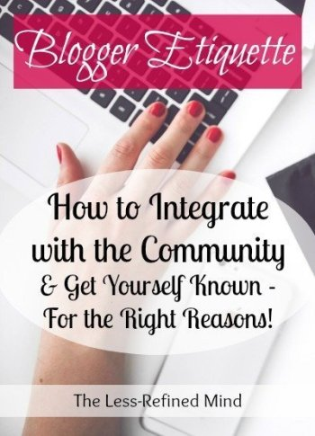 Blogger Etiquette: if you're just beginning your blog this advice will ensure you start out on the right foot and don't inadvertently offend! Everything you need to know to help you network, interact, and integrate with the blogging community.