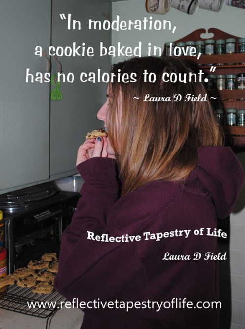 """In moderation, a cookie baked in love, has no calories to count,""  ~ Laura D Field ~"
