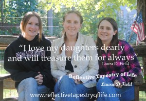 """I love my daughters dearly and will treasure them for always""   ~ Laura D. Field ~"
