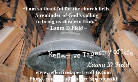 """I am so thankful for the church bells.  A reminder of God's calling to bring us closer to Him."" ~ Laura D  FieldPhoto: courtesy of Robert Szwedowski"