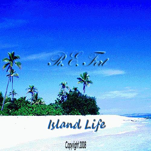 Island Life – Copyright 2008 R.E. Fort