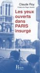 LES YEUX OUVERTS DANS PARIS INSURGÉ - CLAUDE ROY