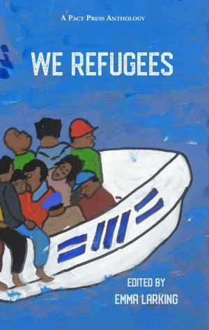 We Refugees, a Pact Press anthology edited by Emma Larking to benefit the Asylum Seekers Resource Centre