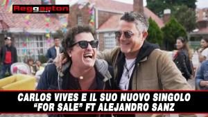 """Carlos Vives e il suo nuovo singolo """"For Sale"""" ft Alejandro Sanz"""