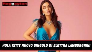 HOLA KITTY NUOVO SINGOLO DI ELETTRA LAMBORGHINI