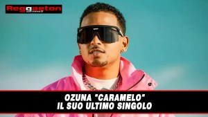 """Ozuna """"Caramelo"""" il suo ultimo singolo"""