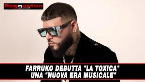 """Farruko debutta """"La Toxica"""" una nuova era musicale"""