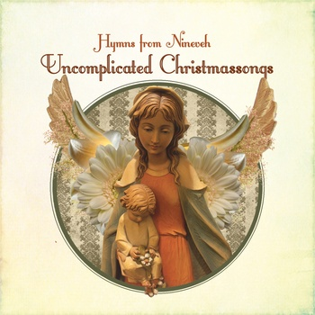Uncomplicated Christmassongs - Hymns From Nineveh