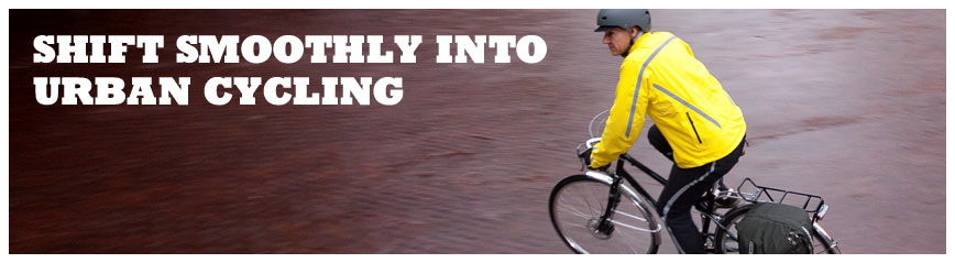 SHIFT SMOOTHLY INTO URBAN CYCLING