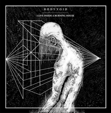 Body Void - I live inside a burning house (2018) - Reigns The Chaos