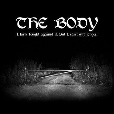 "The Body - The Body – ""I have fought against it, but it can´t any longer"" (2018)"