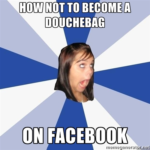 How NOT to become a DOUCHEBAG on Facebook