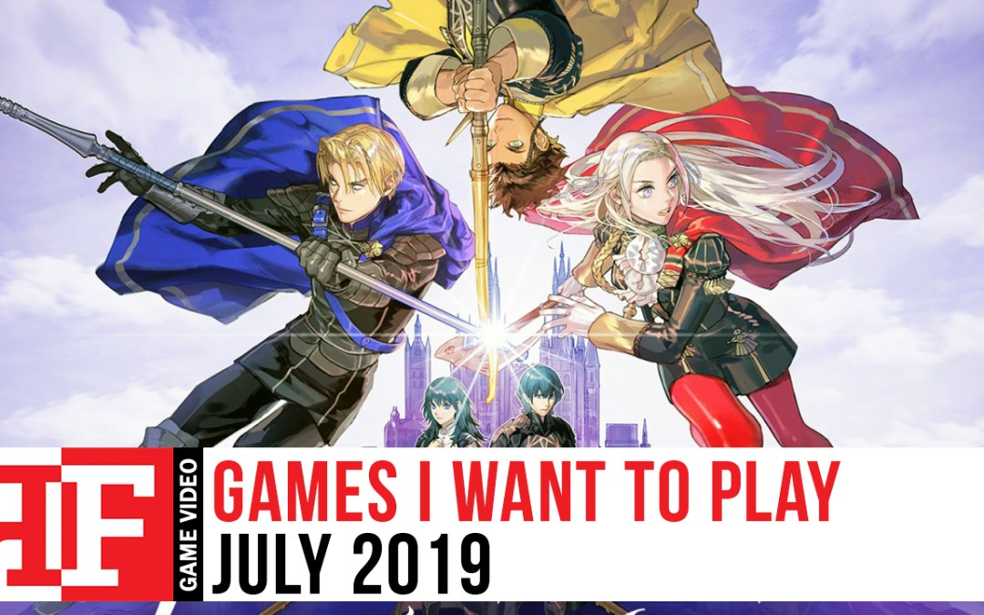 Games I Want to Play: July 2019