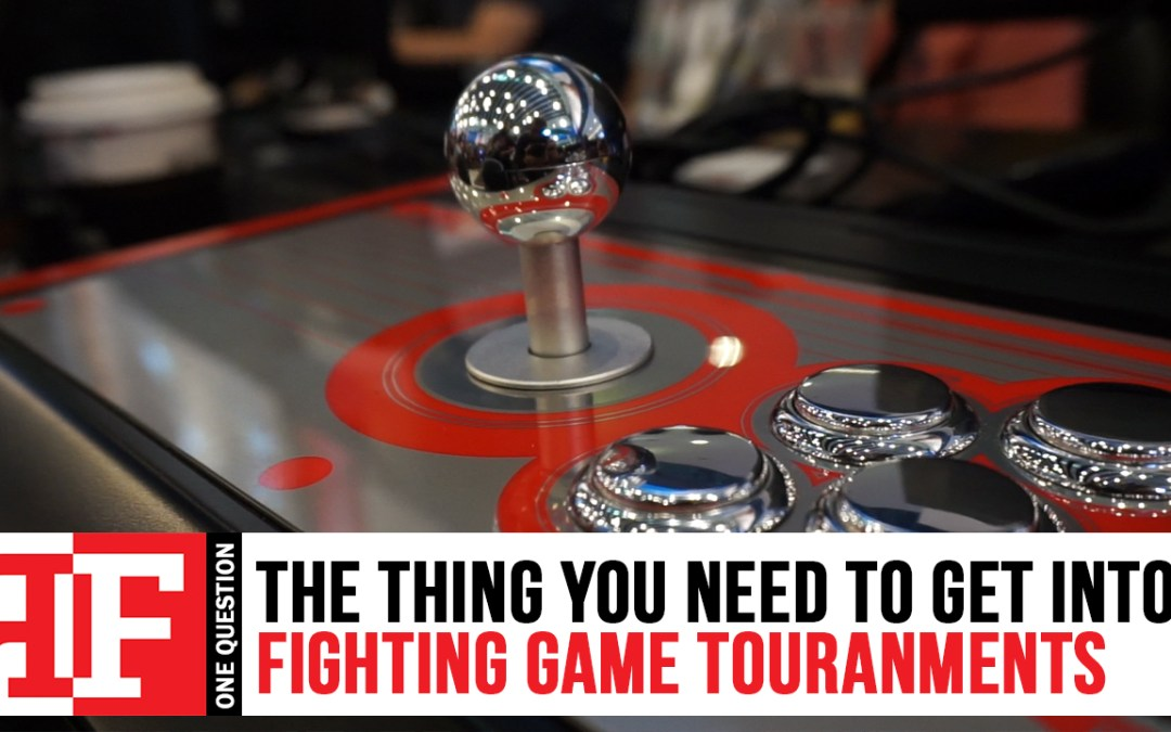 One Question: The Thing you need to get into Fighting Games