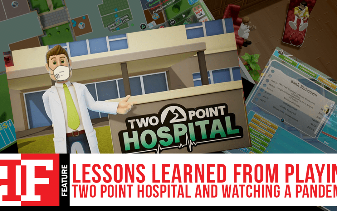 Lessons Learned From Playing Two Point Hospital and Watching a Pandemic