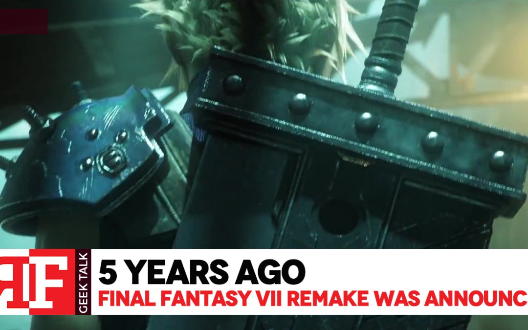 5 Years ago, They Announced Final Fantasy VII Remake
