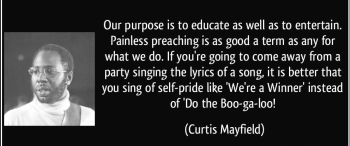 quote-our-purpose-is-to-educate-as-well-as-to-entertain-painless-preaching-is-as-good-a-term-as-any-for-curtis-mayfield-251641