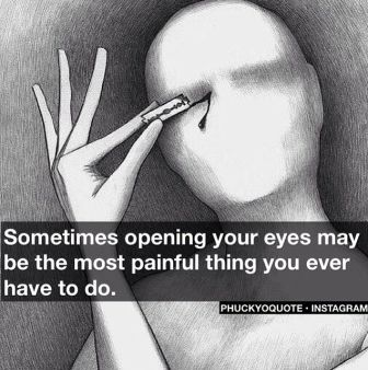 Image result for the hardest thing to do is open your eyes