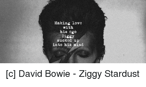 making-love-with-his-ego-sucked-up-into-his-mind-David-Bowie-men-relationships-etcetera