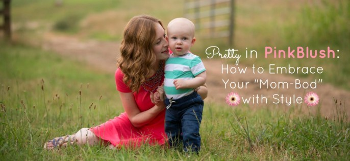 """Pretty in PinkBlush: How to Embrace Your """"Mom-Bod"""" with Style [Free Giveaway]"""
