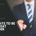 7 ways to be a great leader