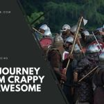 Your Journey From Crappy to Awesome