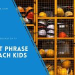 The Worst Phrase We Are Teaching Our Kids – EP 77