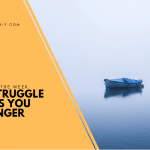 The Struggle Makes You Stronger