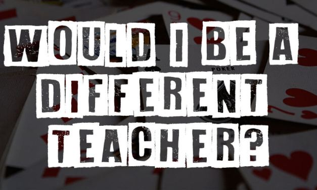Would I Be a Different Teacher?