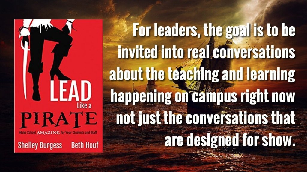 For leaders, the goal is to be invited into real conversations about the teaching and learning to happen on campus right now—not just the conversations that are designed for show.